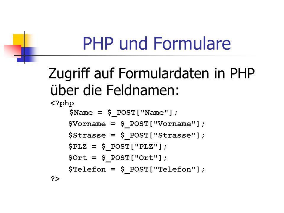 PHP und Formulare Zugriff auf Formulardaten in PHP über die Feldnamen: < php $Name = $_POST[ Name ];